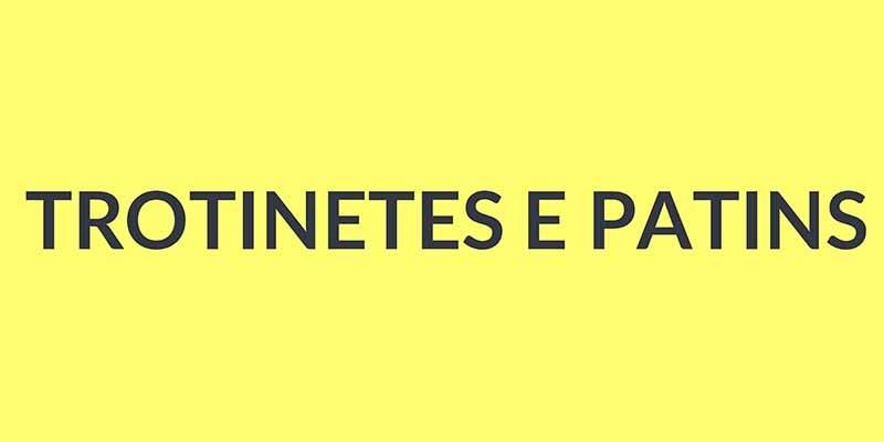 Trotinetes e Patins